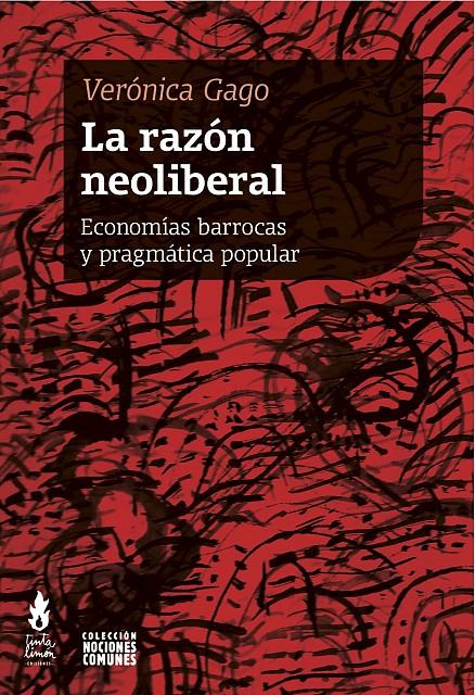 Presentazione dell'edizione spagnola: Verónica Gago, La razón neoliberal. Economías barrocas y pragmática popular (Buenos Aires, Tinta Limón, 2015)