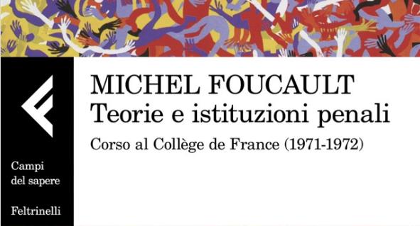 """Foucault: la natura produttiva della repressione. Su """"Teorie e istituzioni penali"""""""