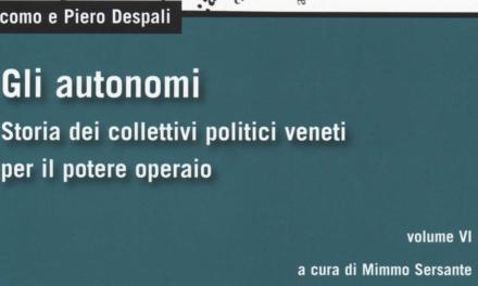 Recensione a Giacomo e Piero Despali, Gli autonomi. Storia dei collettivi politici veneti per il potere operaio.