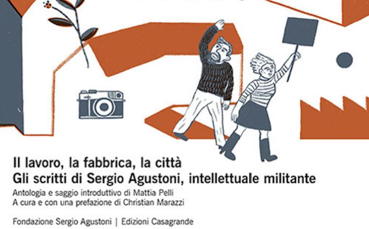 Sergio Agustoni, l'esperienza politica straordinaria di un militante ticinese