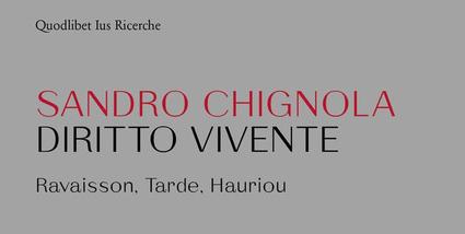 """Formalismo selvaggio. A proposito di """"Diritto vivente. Ravaisson, Tarde, Hauriou"""" di Sandro Chignola"""